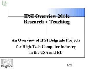 IPSI Overview 2011:  Research + Teaching
