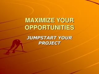 MAXIMIZE YOUR OPPORTUNITIES