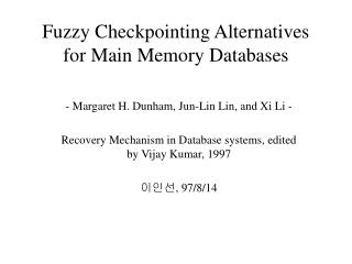 Fuzzy Checkpointing Alternatives for Main Memory Databases
