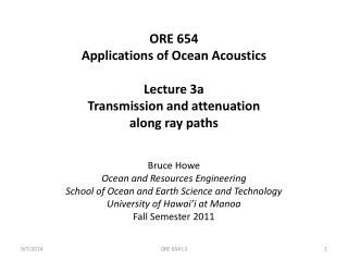 ORE 654 Applications of Ocean Acoustics Lecture 3a Transmission and attenuation  along ray paths