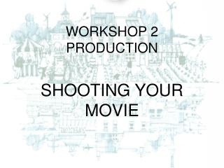 WORKSHOP 2 PRODUCTION