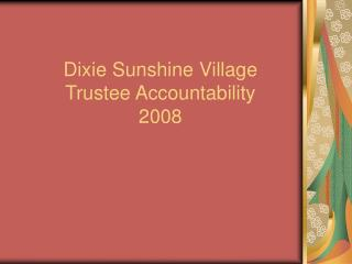 Dixie Sunshine Village Trustee Accountability 2008