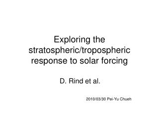 Exploring the stratospheric/tropospheric response to solar forcing