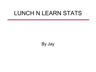LUNCH N LEARN STATS