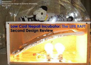 Low Cost Nepali Incubator:  The LIFE RAFT Second Design Review