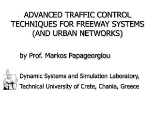 ADVANCED TRAFFIC CONTROL TECHNIQUES FOR FREEWAY SYSTEMS (AND URBAN NETWORKS)