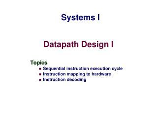 Datapath Design I