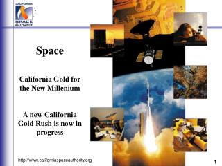 Space California Gold for the New Millenium A new California Gold Rush is now in progress