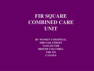 FIR SQUARE COMBINED CARE UNIT BC WOMEN'S HOSPITAL 4500 OAK STREET VANCOUVER BRITSH COLUMBIA
