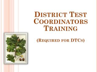District Test Coordinators  Training (Required for DTCs)