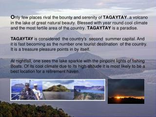 O nly few places rival the bounty and serenity of TAGAYTAY ..a volcano