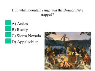 1. In what mountain range was the Donner Party trapped?