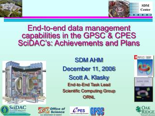 End-to-end data management capabilities in the GPSC & CPES SciDAC's: Achievements and Plans