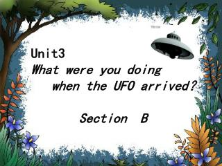 Unit3   What were you doing     when the UFO arrived ? Section  B