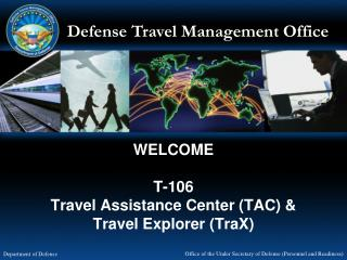 WELCOME T-106 Travel Assistance Center (TAC) & Travel Explorer (TraX)