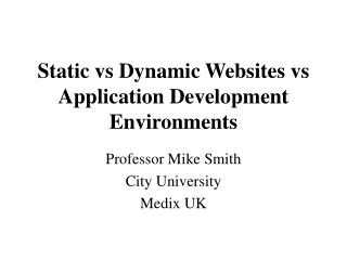 Static vs Dynamic Websites vs Application Development Environments