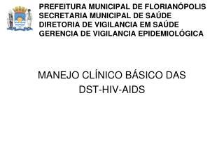 MANEJO CLÍNICO BÁSICO DAS  DST-HIV-AIDS
