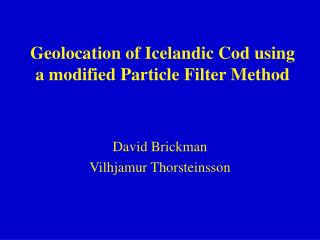 Geolocation of Icelandic Cod using a modified Particle Filter Method