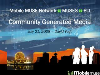 Mobile MUSE Network  ::  MUSE3  ::  ELI Community Generated Media July 21, 2008 – David Vogt