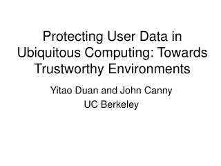 Protecting User Data in Ubiquitous Computing: Towards Trustworthy Environments