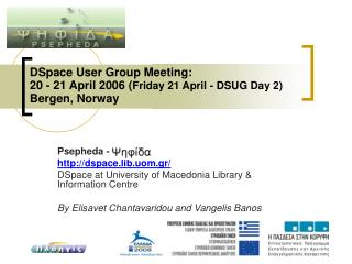 DSpace User Group Meeting:  20 - 21 April 2006 ( Friday 21 April - DSUG Day 2) Bergen, Norway