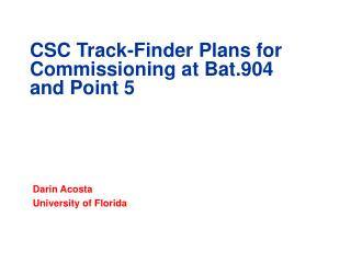 CSC Track-Finder Plans for Commissioning at Bat.904  and Point 5