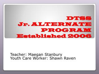 DTSS  Jr. ALTERNATE PROGRAM Established 2006