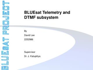 BLUEsat Telemetry and DTMF subsystem By  David Lee 2252986 Supervisor Dr. J. Katupitiya
