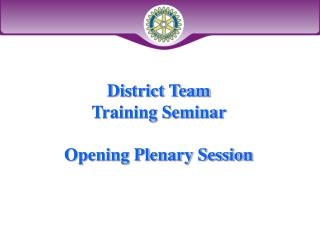 District Team  Training Seminar  Opening Plenary Session