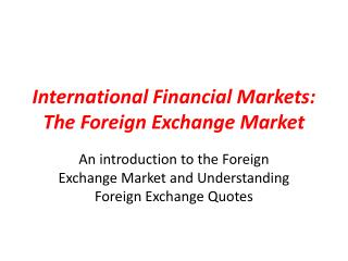 International Financial Markets:  The Foreign Exchange Market