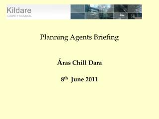 Planning Agents Briefing  Á ras Chill Dara 8 th   June 2011