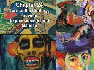 Chapter 24 Turn of the Century: Fauvism, Expressionism, and Matisse