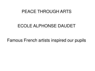 PEACE THROUGH ARTS ECOLE ALPHONSE DAUDET Famous French artists inspired our pupils
