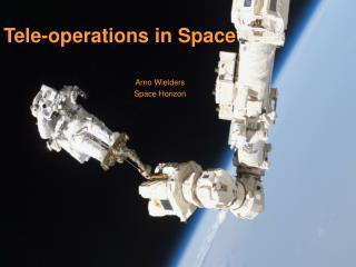 Tele-operations in Space Arno Wielders Space Horizon