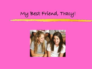 My Best Friend, Tracy!
