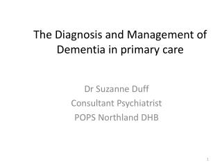 The Diagnosis and Management of Dementia in primary care