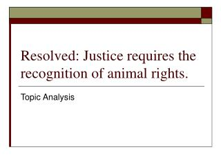 Resolved: Justice requires the recognition of animal rights.