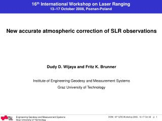 New accurate atmospheric correction of SLR observations Dudy D. Wijaya and Fritz K. Brunner