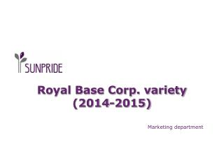 Royal Base Corp. variety (2014-2015)