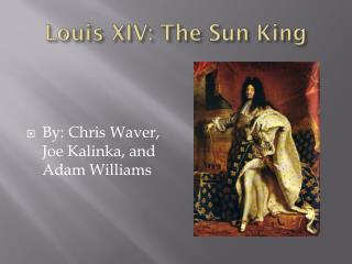 Louis XIV: The Sun King