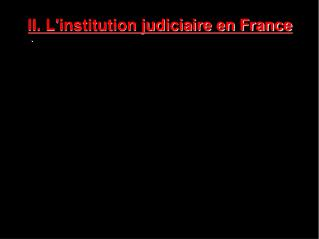 II. L'institution judiciaire en France