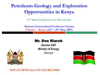 Petroleum Geology and Exploration Opportunities in Kenya  11th Africa Conference for Oil and Gas    Kenyatta Internation