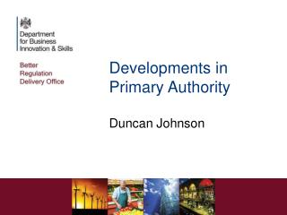 Developments in Primary Authority  Duncan Johnson