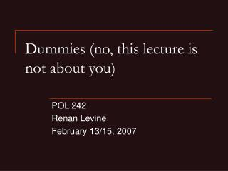 Dummies (no, this lecture is not about you)