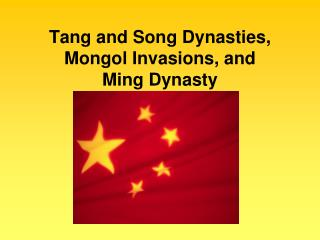 Tang and Song Dynasties, Mongol Invasions, and   Ming Dynasty