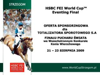 HSBC FEI  World Cup™ Eventing Final    OFERTA SPONSORINGOWA                             dla