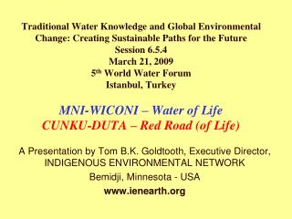 A Presentation by Tom B.K. Goldtooth, Executive Director, INDIGENOUS ENVIRONMENTAL NETWORK