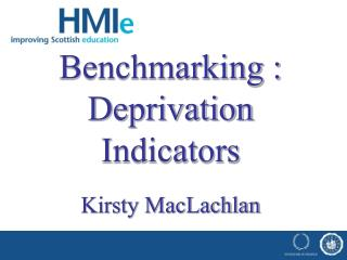 Benchmarking : Deprivation Indicators Kirsty MacLachlan