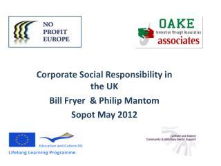 Corporate Social Responsibility in the UK  Bill Fryer  & Philip  Mantom Sopot  May 2012