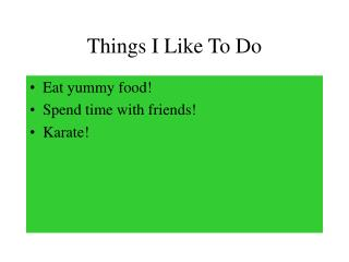 Things I Like To Do